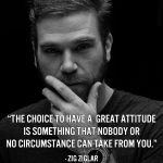 The Choice To Have A Great Attitude Is Something That Nobody