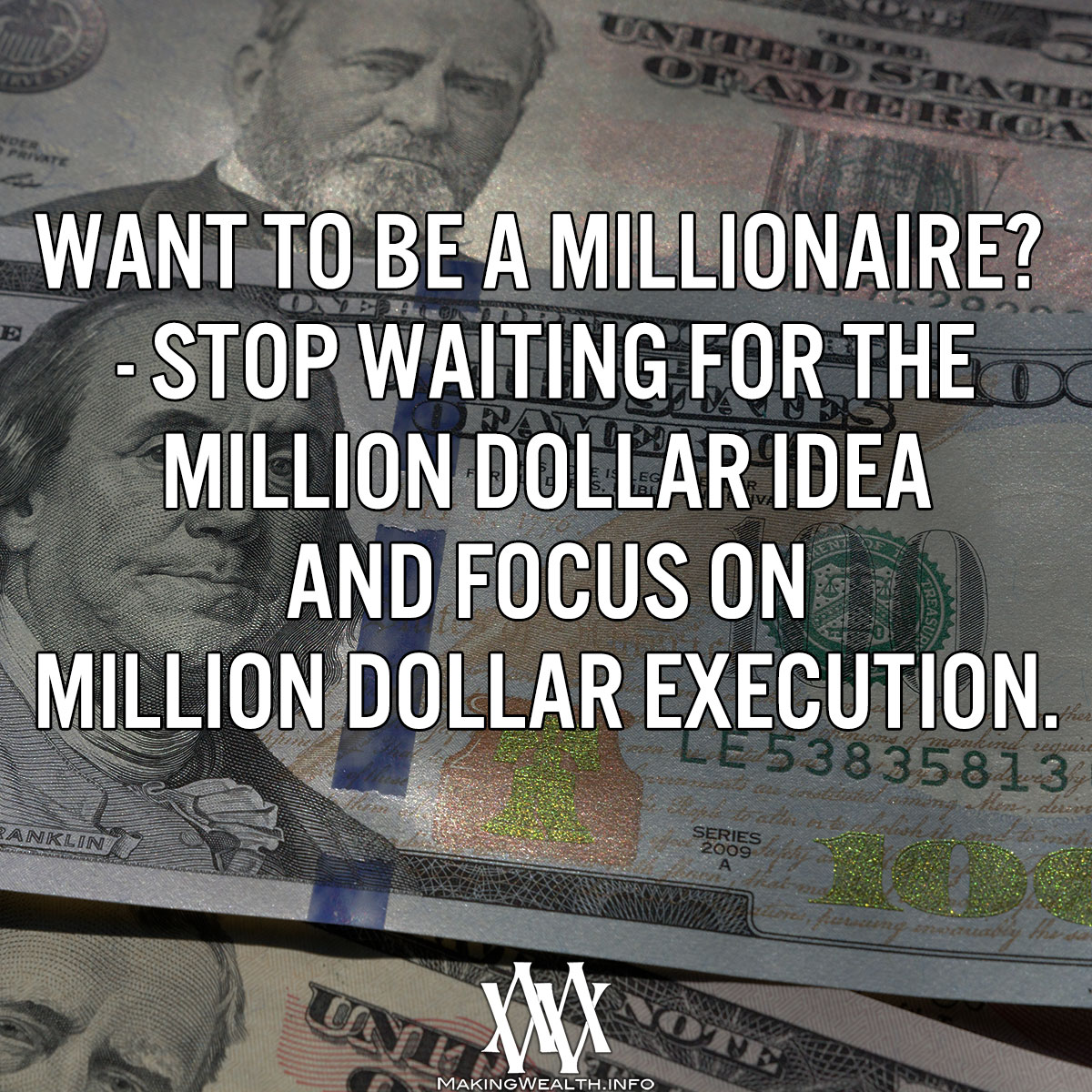 Want To Be A Millionaire - Stop Waiting For The Million Dollar Idea And Focus On Million Dollar Execution