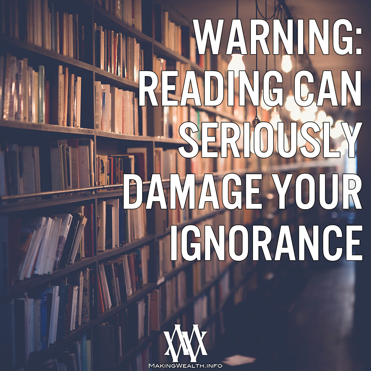 Warning - Reading Can Seriously Damage Your Ignorance