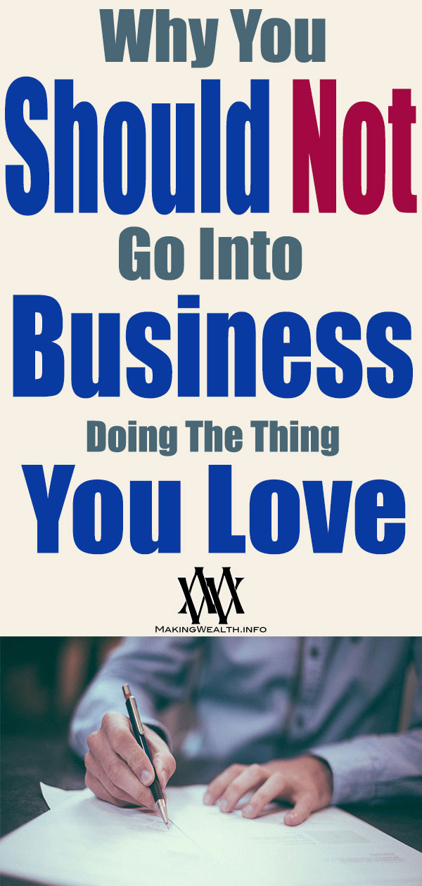 Why You Should NOT Go Into Business Doing The Thing You Love