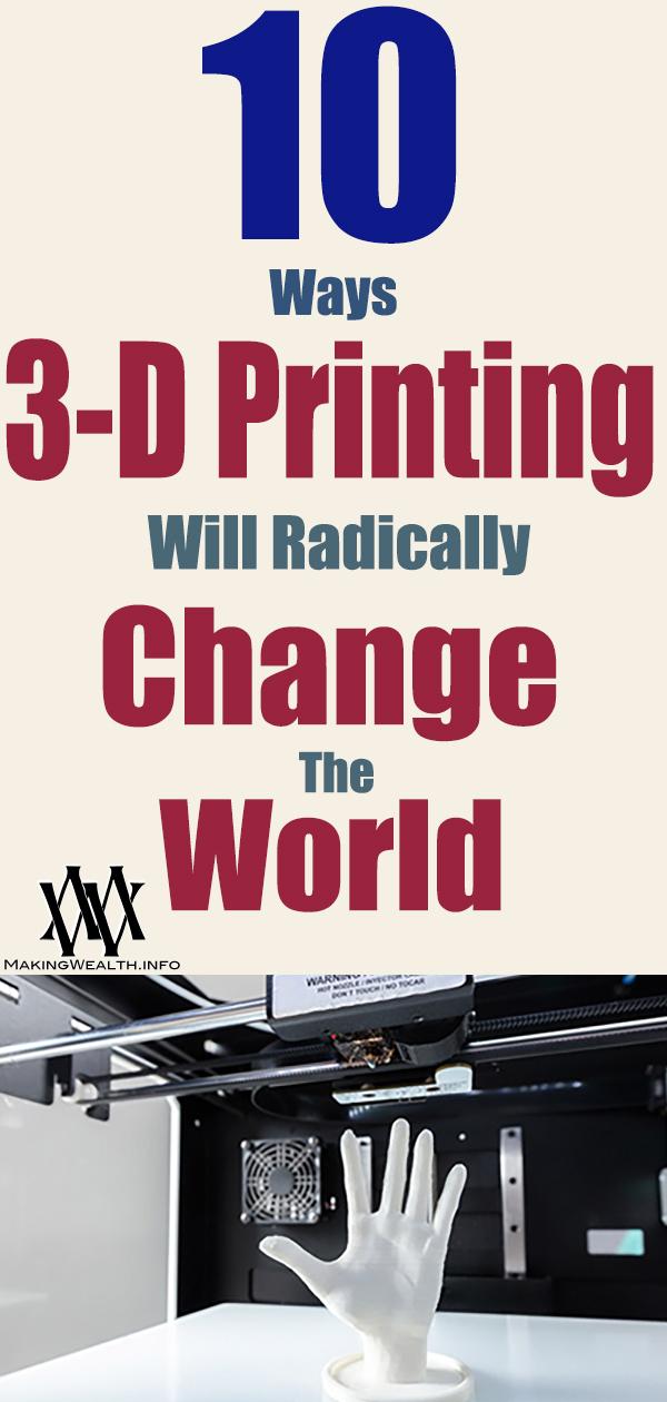 10 Ways 3-D Printing Will Radically Change The World