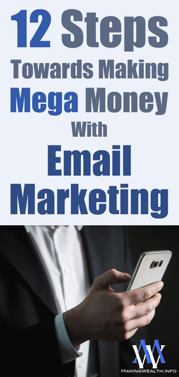12 Steps Towards Making Mega Money With Email Marketing