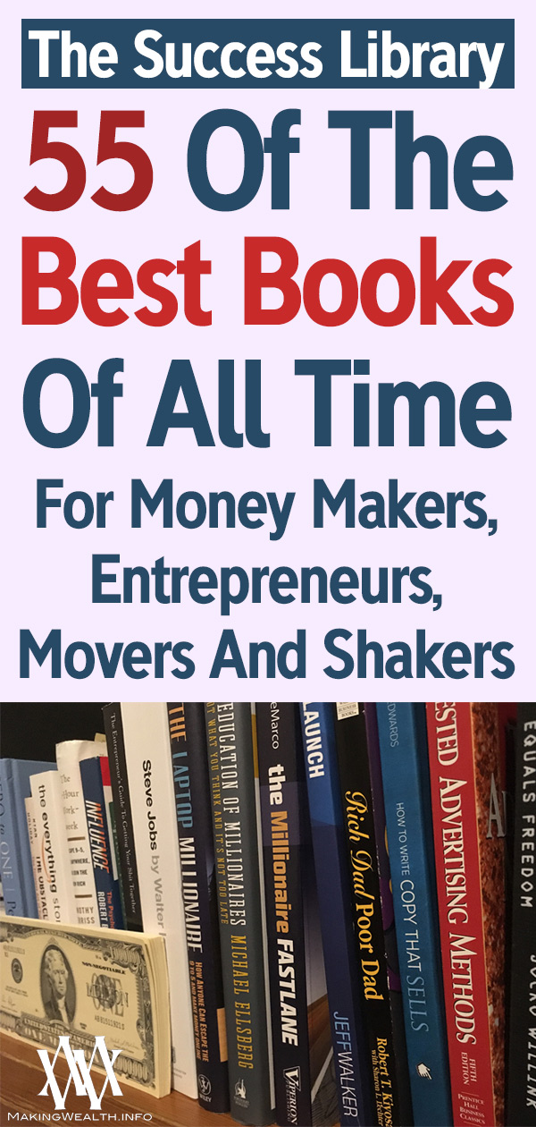 The Success Library - 55 Of The Best Books Of All Time For Money Makers, Entrepreneurs, Movers And Shakers