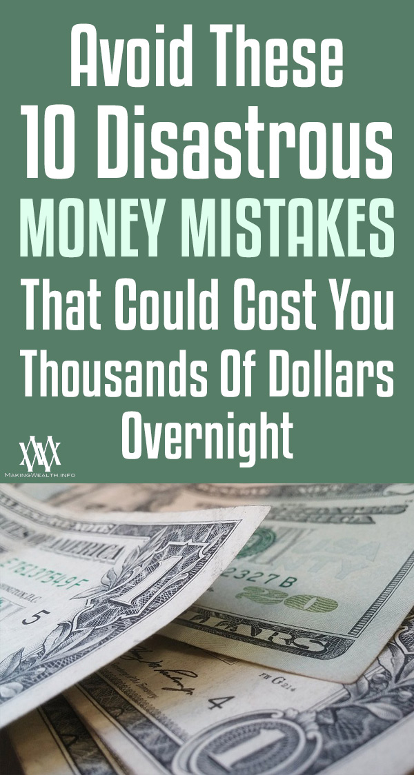Avoid These 10 Disastrous Money Mistakes That Could Cost You THOUSANDS of Dollars Overnight