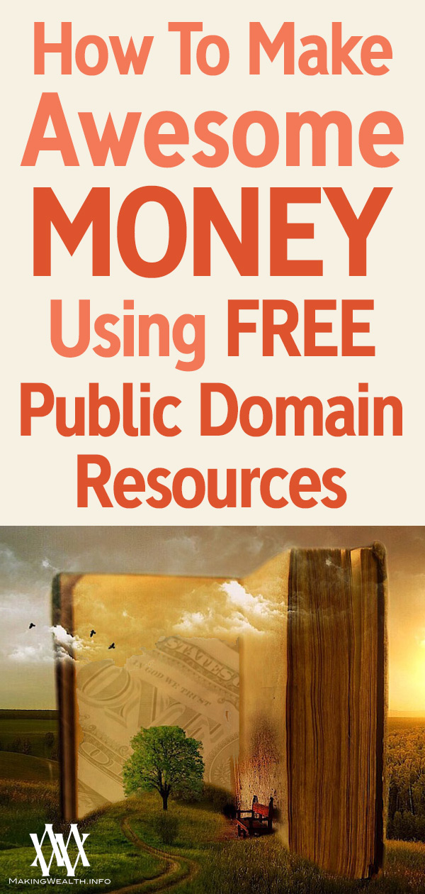 How To Make Awesome Money Using FREE Public Domain Resources