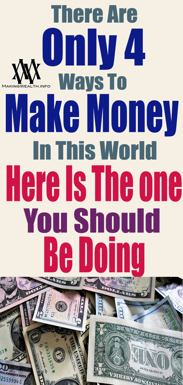 There Are Only Four Ways To Make Money In This World
