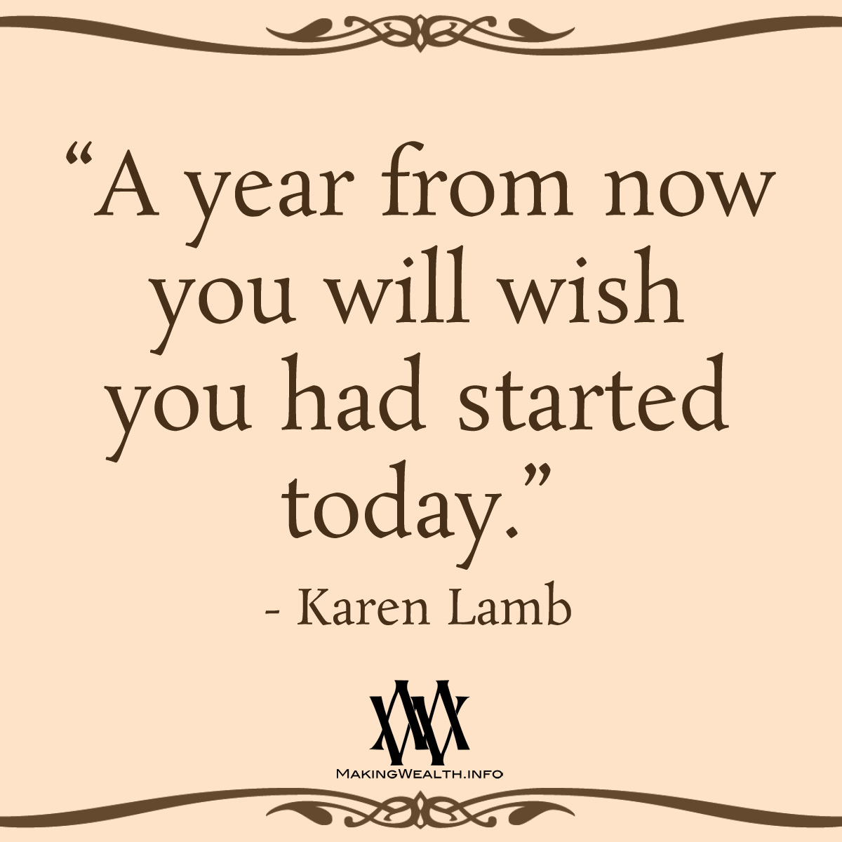 A Year From Now You Will Wish You Had Started Today