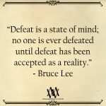 Defeat Is A State Of Mind No One Is Ever Defeated
