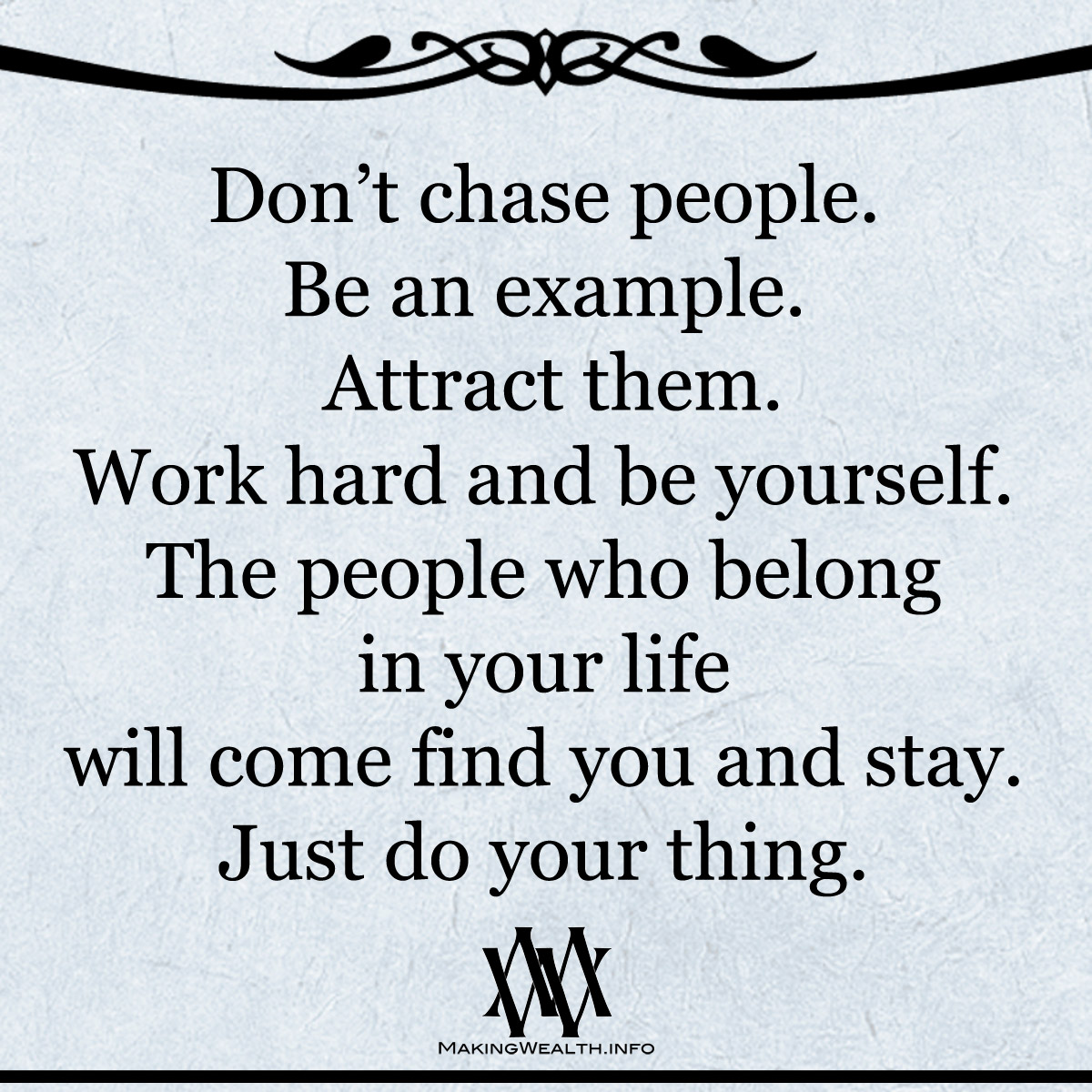 Dont Chase People Be An Example Attract Them