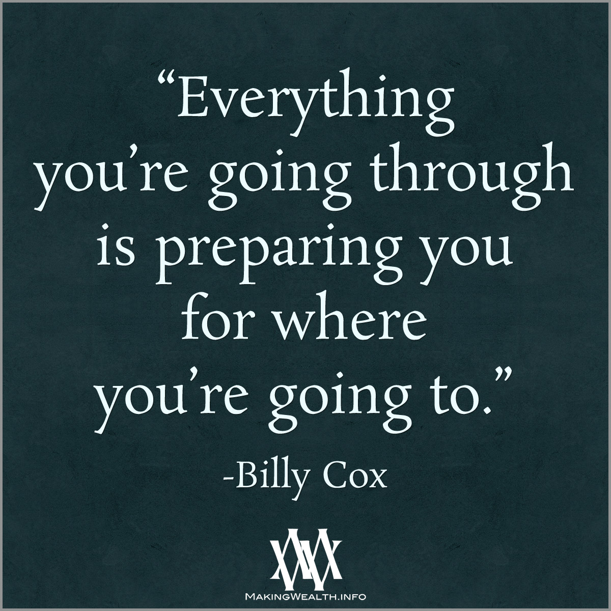 Everything You're Going Through Is Preparing You For Where You're Going To