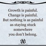 Growth Is Painful. Change Is Painful.