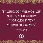 If You Believe It Will Work Out You'll See Opportunities
