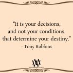 It Is Your Decisions, And Not Your Conditions, That Determine Your Destiny