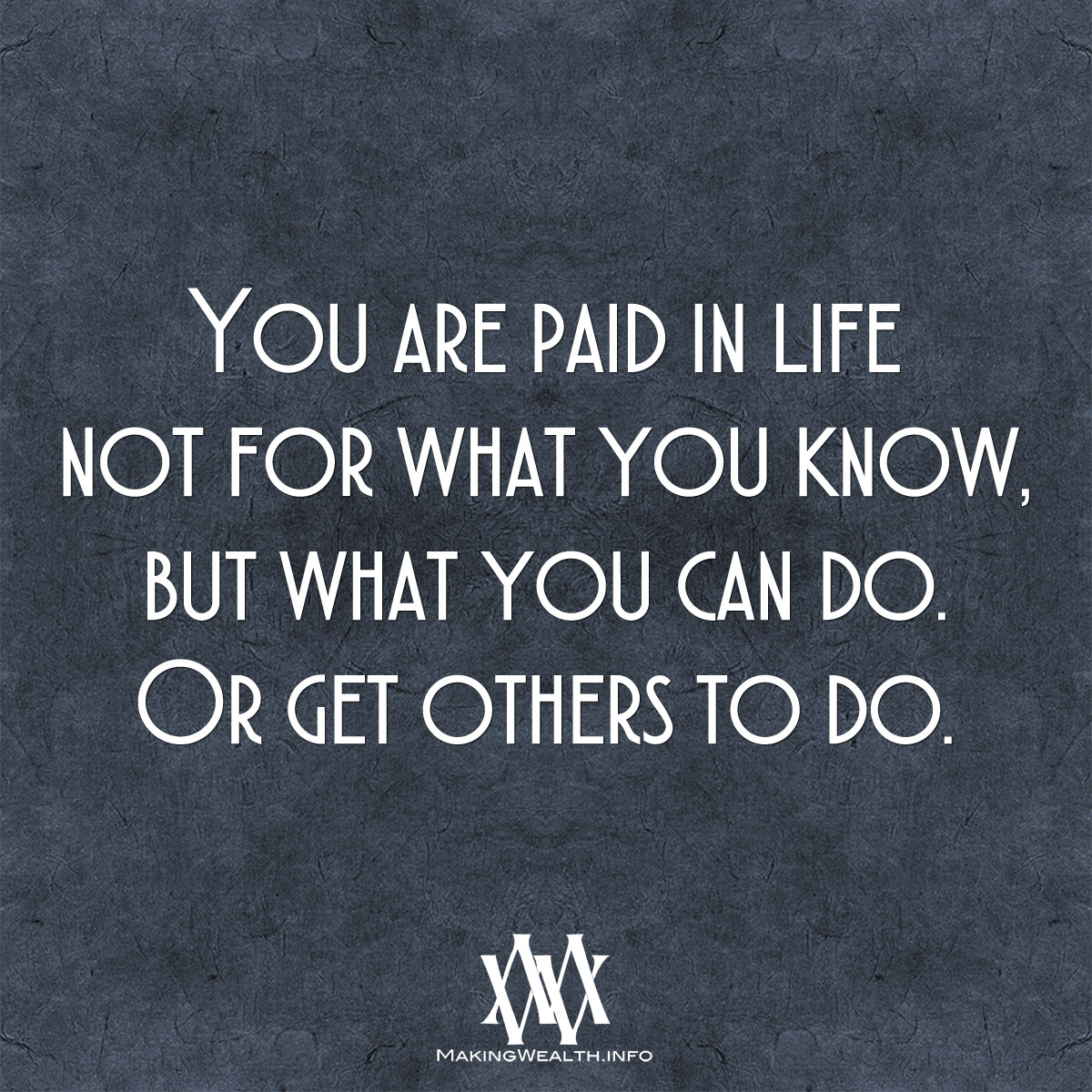 You Are Paid In Life Not For What You Know
