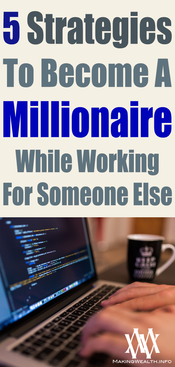 5 Strategies To Become A Millionaire While Working For Someone Else