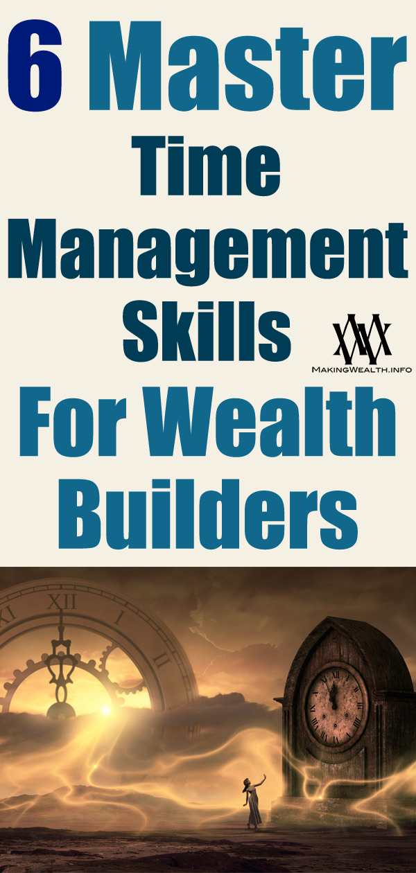 6 Master Time Management Skills For Wealth Builders
