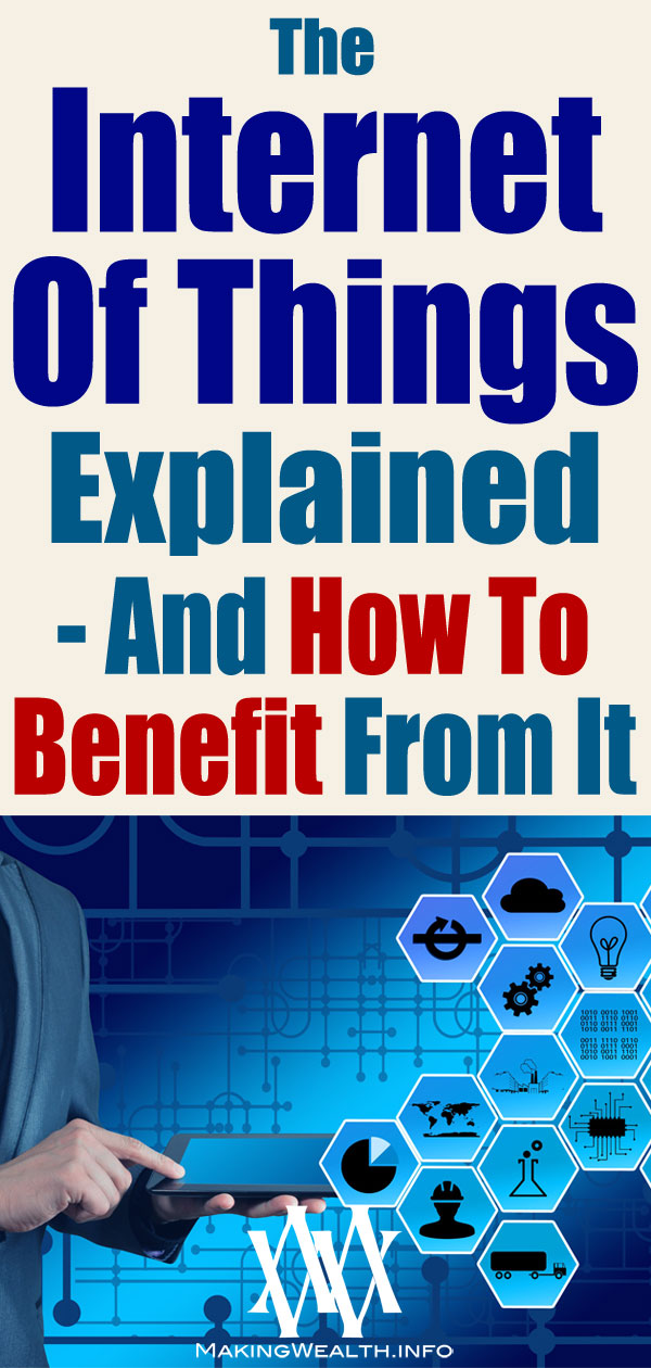 The Internet Of Things Explained - And How To Benefit From It