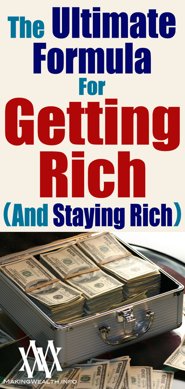 The Ultimate Formula For Getting Rich (And Staying Rich)