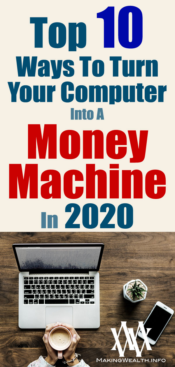 Top 10 Ways To Turn Your Computer Into A Money Machine In 2020