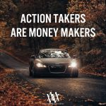 Action Takers Are Money Makers