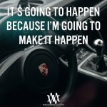 It's Going To Happen Because I'm Going To Make It Happen