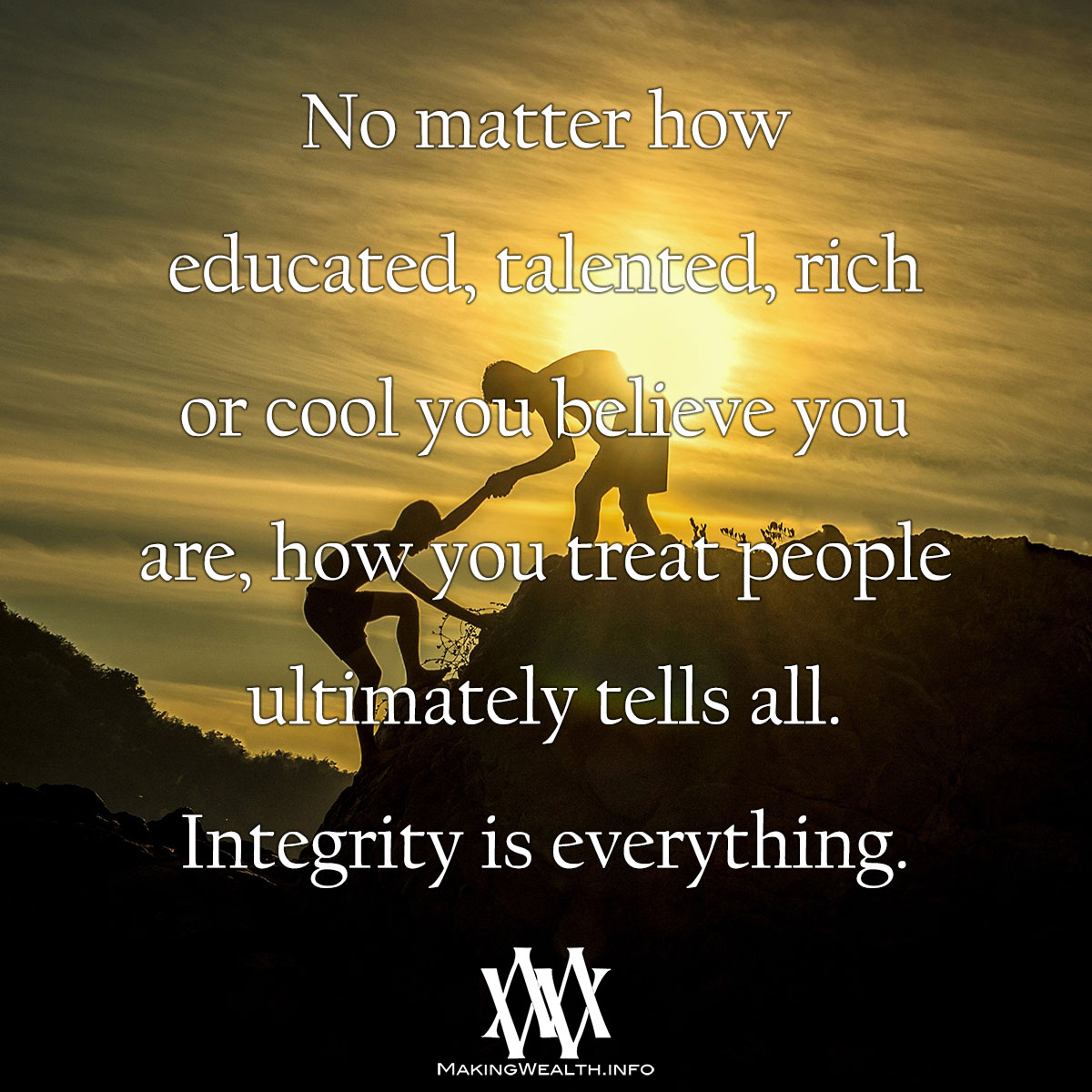 No Matter How Educated, Talented, Rich Or Cool You Believe You Are