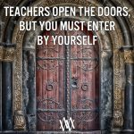 Teachers Open The Doors, But You Must Enter By Yourself
