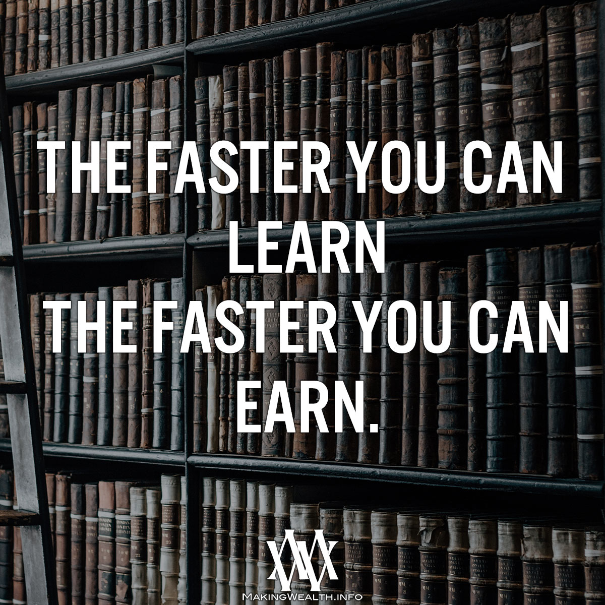 The Faster You Can Learn, The Faster You Can Earn