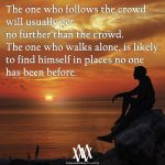 The One Who Follows The Crowd Will Usually Get No Further Than The Crowd
