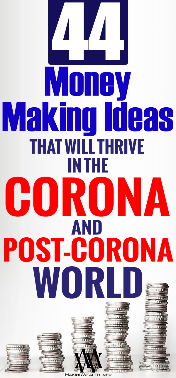 44 Money Making Ideas That Can Thrive In The Corona And Post-Corona World