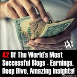 <s>42</s> 45 Of The World's Most Successful Blogs – Earnings Reports, Deep Dive, Amazing Insights!