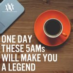 One Day These 5AMs Will Make You A Legend
