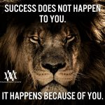 Success Does Not Happen To You