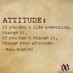 Attitude: If You Don't Like Something Change It