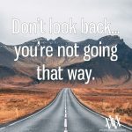 Don't Look Back… You're Not Going That Way
