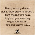 Every Worthy Dream Has A Pay Price To Action