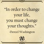 In Order To Change Your Life, You Must Change Your Thoughts