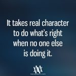 It Takes Real Character To Do What's Right