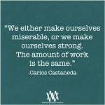 We Either Make Ourselves Miserable, Or We Make Ourselves Strong