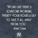 Work Like There Is Someone Working Twenty-Four Hours