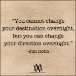 You Cannot Change Your Destination Overnight