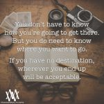 You Don't Have To Know How You're Going To Get There