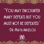 You May Encounter Many Defeats But You Must Not Be Defeated