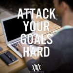 Attack Your Goals Hard