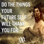 Do The Things Your Future Self Will Thank You For