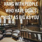 Hang With People Who Have Goals