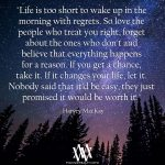 Life Is Too Short To Wake Up In The Morning With Regrets