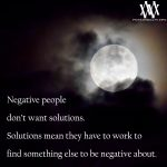 Negative People Don't Want Solutions