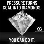 Pressure Turns Coal Into Diamonds. You Can Do It