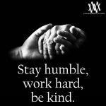 Stay Humble, Work Hard, Be Kind